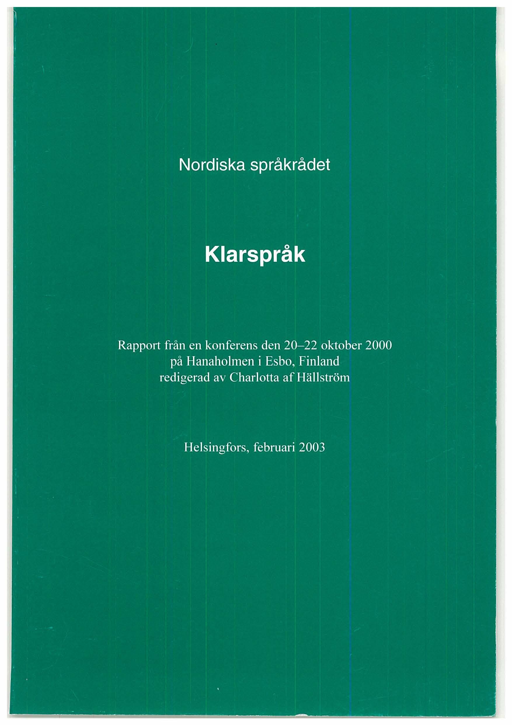 Se 2003: Klarspråk - Rapport från en konferens den 20-22 oktober 2000 på Hanaholmen i Esbo, Finland redigerad av Charlotta af Hal