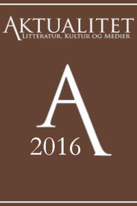 Se Årg. 10 (2016): Aktualitet - Litteratur, kultur og medier 2016