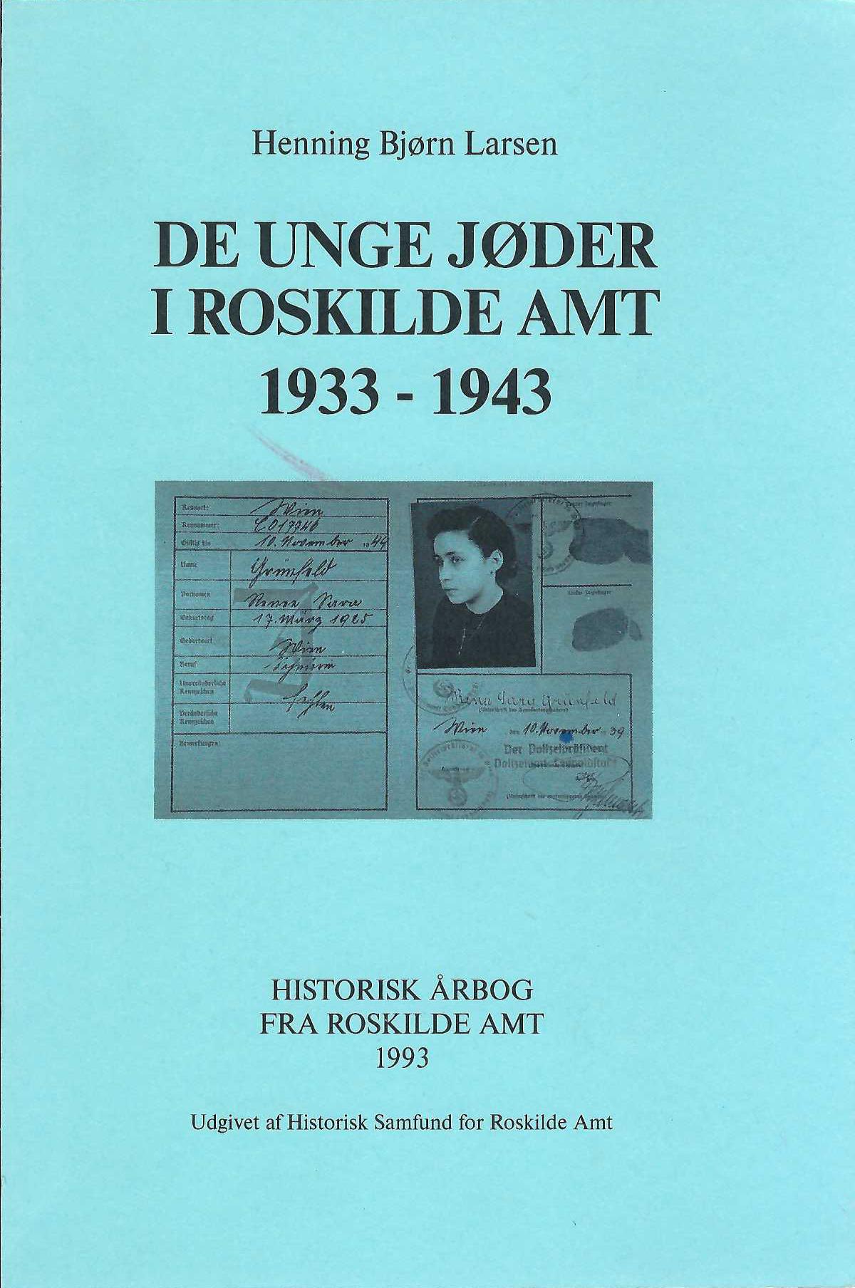 Se Årg. 1 Nr. 1 (1993): Historisk årbog fra Roskilde amt 1993: De unge jøder i Roskilde amt 1933-1943